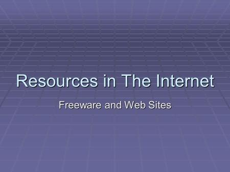 Resources in The Internet Freeware and Web Sites.