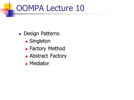 OOMPA Lecture 10 Design Patterns Singleton Factory Method