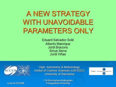 June 24-25 2008 11th Birmingham-Nottingham Extragalactic Workshop A NEW STRATEGY WITH UNAVOIDABLE PARAMETERS ONLY Dept. Astronomy & Meteorology Institut.
