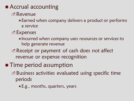  Accrual accounting  Revenue  Earned when company delivers a product or performs a service  Expenses  Incurred when company uses resources or services.