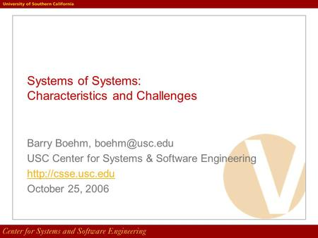 Systems of Systems: Characteristics and Challenges Barry Boehm, USC Center for Systems & Software Engineering  October.