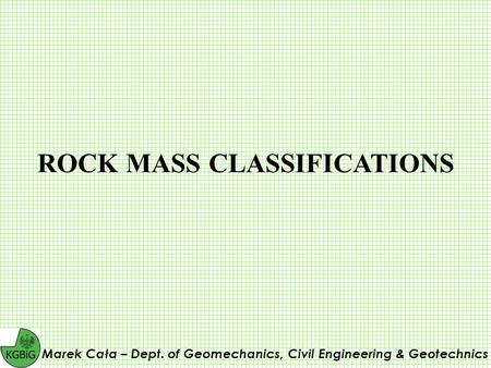ROCK MASS CLASSIFICATIONS Marek Cała – Dept. of Geomechanics, Civil Engineering & Geotechnics.