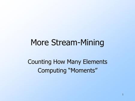 "1 More Stream-Mining Counting How Many Elements Computing ""Moments"""