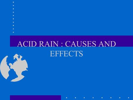 ACID RAIN : CAUSES AND EFFECTS. WHAT IS ACID RAIN SO 2, No x TRACES OF NH 4, Cl LOW pH.