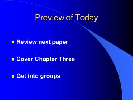 Preview of Today l Review next paper l Cover Chapter Three Get into groups.
