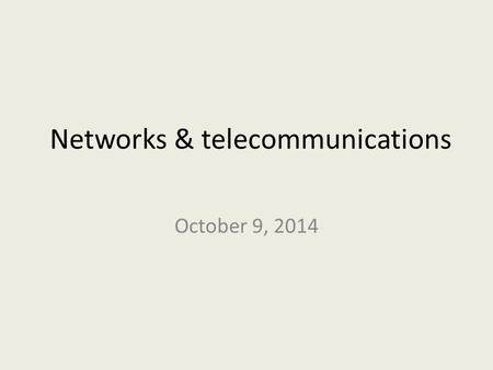 Networks & telecommunications October 9, 2014. LEARNING GOALS Identify the major hardware components in networks. Identify and explain the various types.