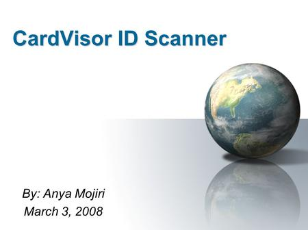 CardVisor ID Scanner By: Anya Mojiri March 3, 2008.