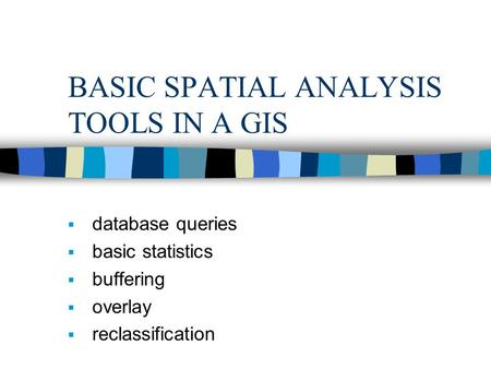BASIC SPATIAL ANALYSIS TOOLS IN A GIS