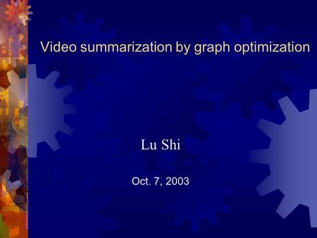 Video summarization by graph optimization Lu Shi Oct. 7, 2003.