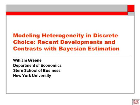 Modeling Heterogeneity in Discrete Choice: Recent Developments and Contrasts with Bayesian Estimation William Greene Department of Economics Stern School.