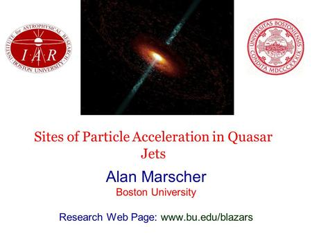 Sites of Particle Acceleration in Quasar Jets Alan Marscher Boston University Research Web Page: www.bu.edu/blazars.