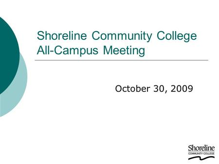 Shoreline Community College All-Campus Meeting October 30, 2009.