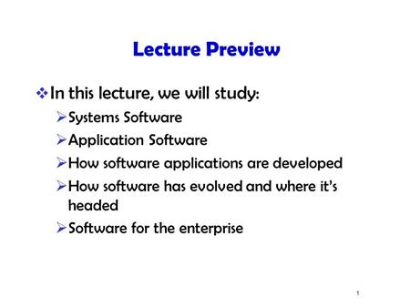 1 Lecture Preview  In this lecture, we will study:  Systems Software  Application Software  How software applications are developed  How software.
