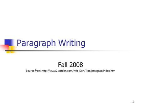 1 Paragraph Writing Fall 2008 Source from:http://www2.actden.com/writ_Den/Tips/paragrap/index.htm.