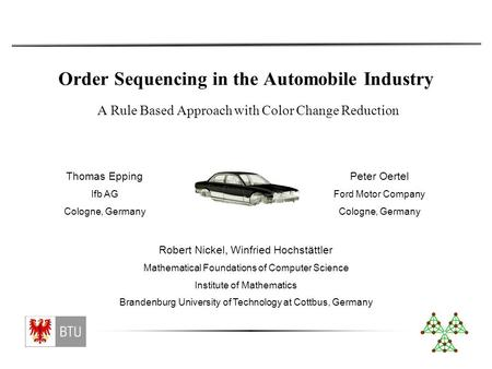 Order Sequencing in the Automobile Industry Robert Nickel, Winfried Hochstättler Mathematical Foundations of Computer Science Institute of Mathematics.
