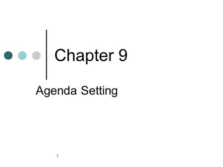 1 Chapter 9 Agenda Setting. 2 The media determines the importance placed upon particular issues. Gatekeeping: control exercised by media professionals.