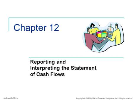 Copyright © 2008 by The McGraw-Hill Companies, Inc. All rights reserved. McGraw-Hill/Irwin Chapter 12 Reporting and Interpreting the Statement of Cash.
