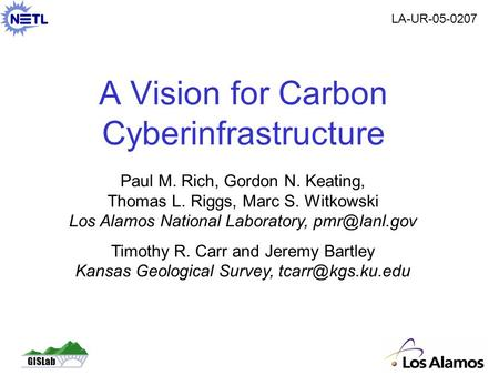 GISLab A Vision for Carbon Cyberinfrastructure Paul M. Rich, Gordon N. Keating, Thomas L. Riggs, Marc S. Witkowski Los Alamos National Laboratory,