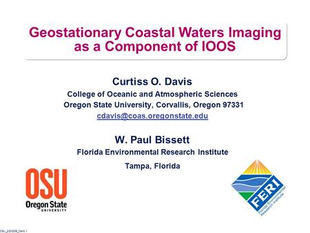 OSU_2/20/2006_Davis.1 Geostationary Coastal Waters Imaging as a Component of IOOS Curtiss O. Davis College of Oceanic and Atmospheric Sciences Oregon State.
