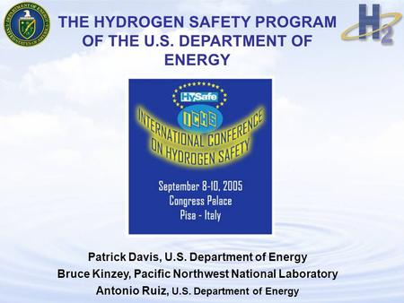 THE HYDROGEN SAFETY PROGRAM OF THE U.S. DEPARTMENT OF ENERGY Patrick Davis, U.S. Department of Energy Bruce Kinzey, Pacific Northwest National Laboratory.