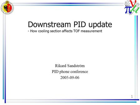 1 Downstream PID update - How cooling section affects TOF measurement Rikard Sandström PID phone conference 2005-09-06.