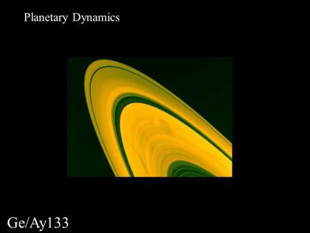 Ge/Ay133 Planetary Dynamics. Orbital elements (3-D), & time evolution: