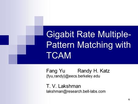 1 Gigabit Rate Multiple- Pattern Matching with TCAM Fang Yu Randy H. Katz T. V. Lakshman