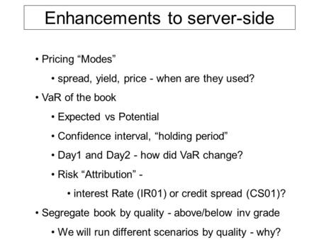 "Enhancements to server-side Pricing ""Modes"" spread, yield, price - when are they used? VaR of the book Expected vs Potential Confidence interval, ""holding."