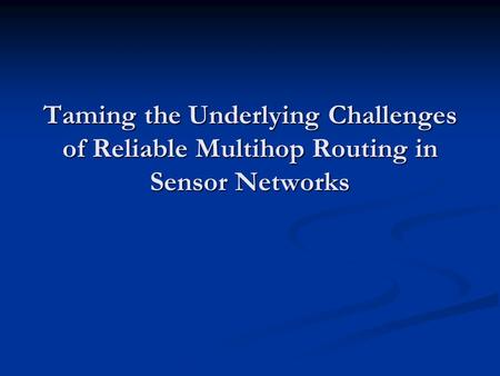 Taming the Underlying Challenges of Reliable Multihop Routing in Sensor Networks.