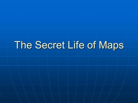 The Secret Life of Maps. Maps are selective Maps have a purpose A maps quality is related to its purpose.