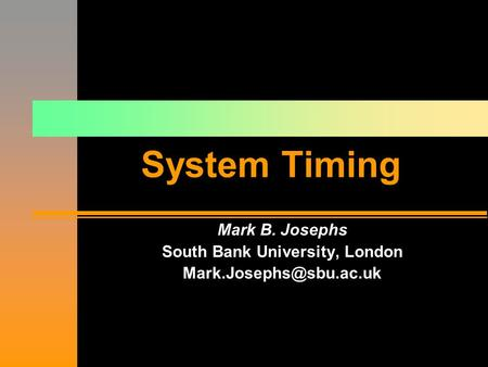 A. A. Jerraya Mark B. Josephs South Bank University, London System Timing.