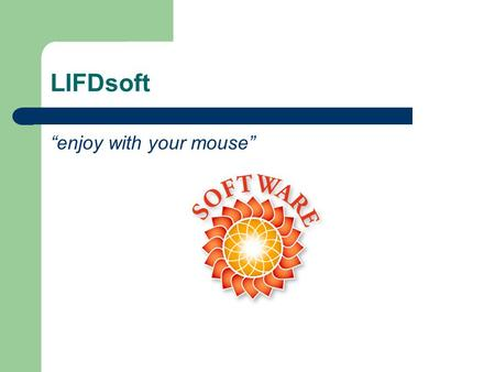 "LIFDsoft ""enjoy with your mouse"". Group Members Akzhol ABDUKHALIEV Ishak YAPAR Niyazi GURSOY Yusuf Izzettin YAVUZ."