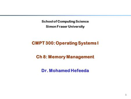 1 School of Computing Science Simon Fraser University CMPT 300: Operating Systems I Ch 8: Memory Management Dr. Mohamed Hefeeda.