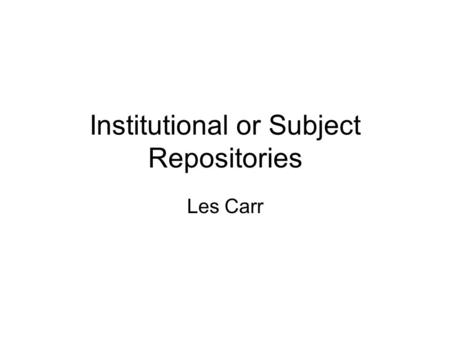 Institutional or Subject Repositories Les Carr. Academic Colleagues A group of academics or researchers of the same discipline who work together at the.
