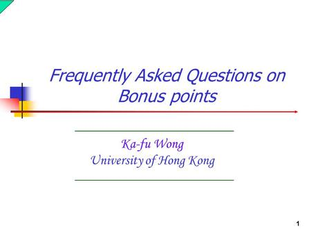 1 Ka-fu Wong University of Hong Kong Frequently Asked Questions on Bonus points.