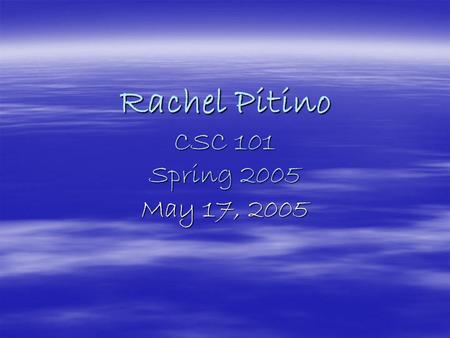Rachel Pitino CSC 101 Spring 2005 May 17, 2005. Working with Excel…