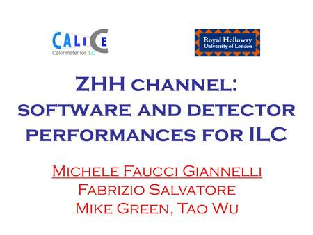 ZHH channel: software and detector performances for ILC Michele Faucci Giannelli Fabrizio Salvatore Mike Green, Tao Wu.