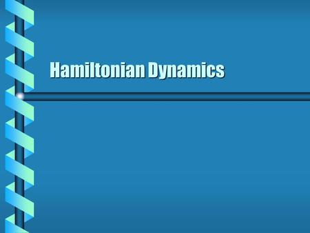 Hamiltonian Dynamics. Cylindrical Constraint Problem  A particle of mass m is attracted to the origin by a force proportional to the distance.  The.
