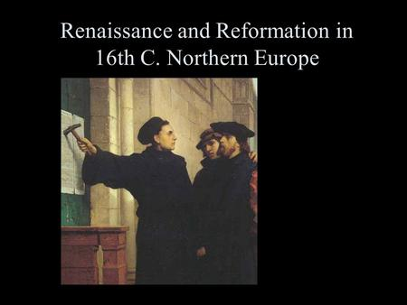 Renaissance and Reformation in 16th C. Northern Europe Chapter 9.