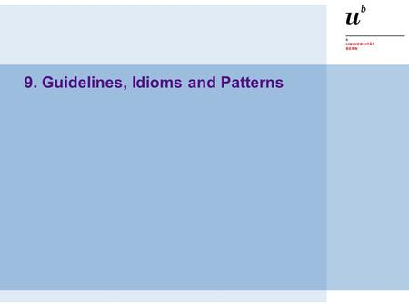 9. Guidelines, Idioms and Patterns. © O. Nierstrasz P2 — Guidelines, Idioms and Patterns 9.2 Guidelines, Idioms and Patterns Overview  Programming style: