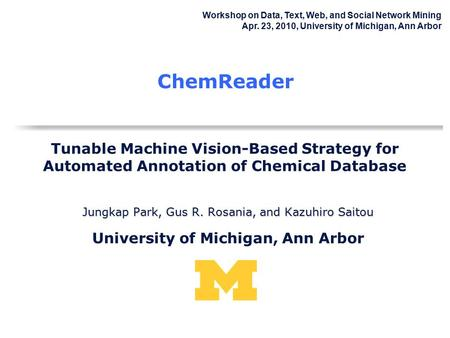 Tunable Machine Vision-Based Strategy for Automated Annotation of Chemical Database ChemReader Jungkap Park, Gus R. Rosania, and Kazuhiro Saitou University.