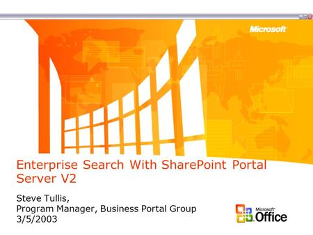 Enterprise Search With SharePoint Portal Server V2 Steve Tullis, Program Manager, Business Portal Group 3/5/2003.