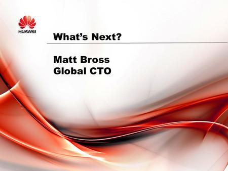 What's Next? Matt Bross Global CTO. Home users are Embracing conferencing and collaboration tools Telepresence and Mobile Broadband are now consumer offerings.