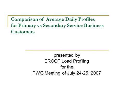 Comparison of Average Daily Profiles for Primary vs Secondary Service Business Customers presented by ERCOT Load Profiling for the PWG Meeting of July.