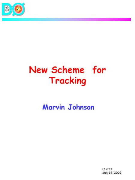 L1 CTT May 14, 2002 New Scheme for Tracking Marvin Johnson.