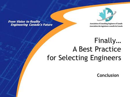 Conclusion Finally… A Best Practice for Selecting Engineers From Vision to Reality Engineering Canada's Future.