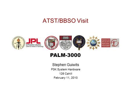 PALM-3000 ATST/BBSO Visit Stephen Guiwits P3K System Hardware 126 Cahill February 11, 2010.