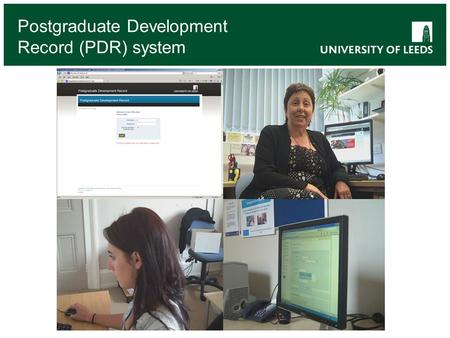 Postgraduate Development Record (PDR) system. What is the PDR? The Postgraduate Development Record (PDR) is a University-wide, web-based system to record.