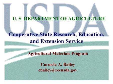 U. S. DEPARTMENT OF AGRICULTURE Cooperative State Research, Education, and Extension Service Agricultural Materials Program Carmela A. Bailey