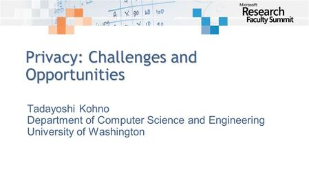 Privacy: Challenges and Opportunities Tadayoshi Kohno Department of Computer Science and Engineering University of Washington.